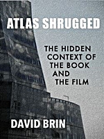 DAVID BRIN: Atlas Shrugged: The Hidden Context of the Book and Film